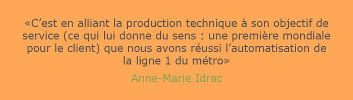 C'est en alliant la production technique à son objectif de service que nous avons réussi l'automatisation de la ligne 1, une première mondiale pour le client, Anne-MArie Idrac