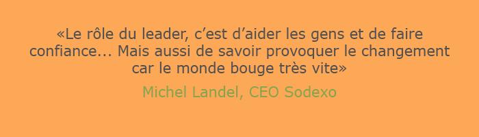 Le role du leader, c'est d'aider les gens et de faire confiance... mais aussi de savoir provoquer le changement car le monde bouge très vite, Michel Landel, Sodexo