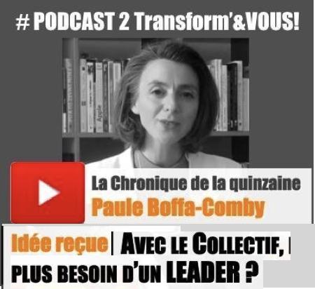 Chronique de Paule Boffa-Comby - Idée reçue n°1 : avec le collectif, plus besoin d'un leader ?