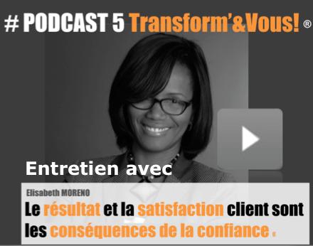 Podcast n°5 Transform'& Vous ! Entretien avec Elisabet Moreno : le résultat et la satisfaction client sont les conséquences de la confiance