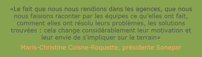 Le fait que nous nous rendions dans les agences, que nous nous faisions raconter par les equipes ce qu'elles ont fait, comment elles ont résolu leurs problèmes, les solutions trouvées : cela change considérablement leur motivation et leur envie de s'impliquer sur le terrain, Marie-Christine Coisne-Roquette, Sonepar