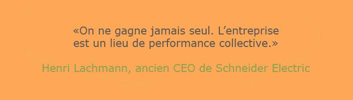 """Citation de Henri Lachmann, ancien CEO de Schneider Electric : """"on ne gagne jamais seul. L'entreprise est un lieu de performance collective"""""""