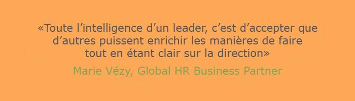 """Citation de Mariz Vézy, Global HR Business Partner : """"toute l'intelligence d'un leader, c'est d'accepter que d'autres puissent enrichir les manières de faire toute en étant clair sur la direction"""""""